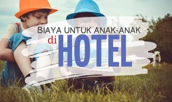 Tambahan Biaya Untuk Anak di Hotel