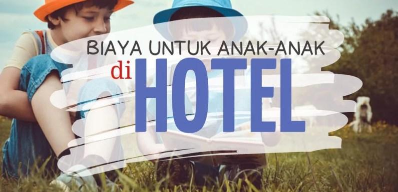 Apakah Anak Di Bawah 5 Tahun Kena Biaya Saat Menginap di Hotel?