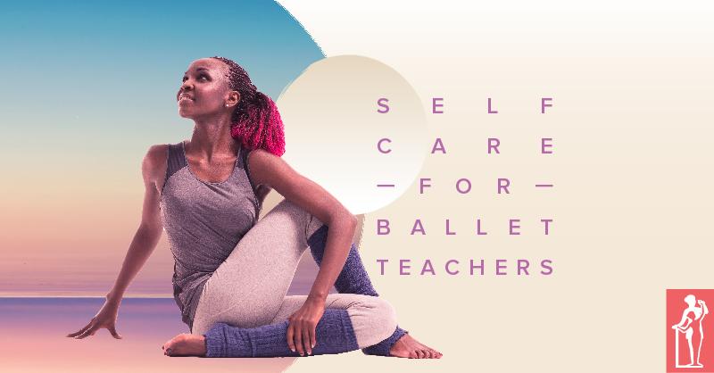 Self Care for Ballet Teachers