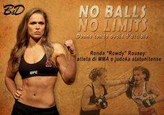 """Ronda """"Rowdy"""" Rousey, atleta nella divisione dei pesi gallo femminili per l'UFC, nella quale è stata la prima campionessa femminile di categoria dal 2012 al 2015 ed è stata la prima lottatrice di MMA (arti marziali miste) ad essere messa sotto contratto nel 2012. E' stata campionessa di categoria Strikeforce nel 2012. Si allena con Shayna Baszler, Marina Shafir e Jessamyn Duke, gruppo di quattro lottatrici di MMA che è stato battezzato The Four Horsewomen."""