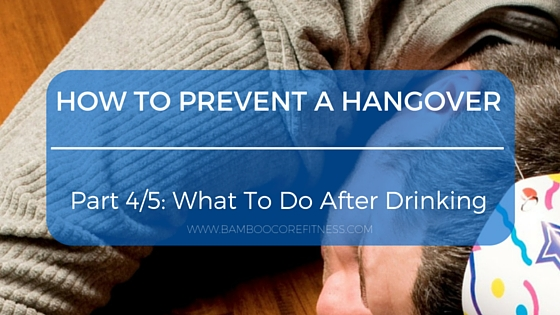 How To Prevent And Manage A Hangover; Part 4/5