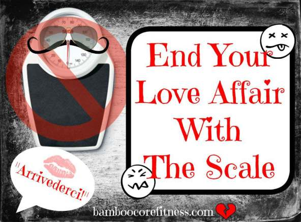 End your love affair with the scale