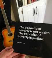 The opposite of poverty is not wealth. The opposite of poverty is justice.