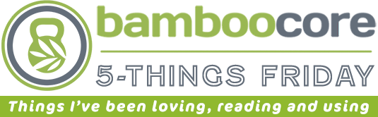5-Things Friday Newsletter: BambooCore Fitness