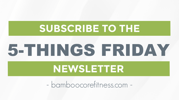 Subscribe to BambooCore's 5-Things Friday newsletter