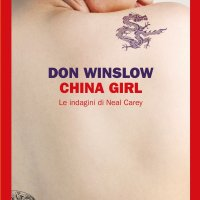 Don Winslow  - China girl. Le indagini di Neal Carey (Einaudi Ed.,2016)