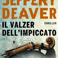 Jeffery Deaver -  Il valzer dell'impiccato ( Rizzoli Ed., 2017)
