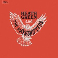 Heath Green and The Makeshifters - Heath Green and The Makeshifters (Alive Records, 2017)