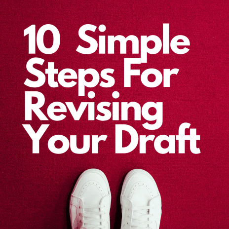 10 Simple Steps For Revising Your Draft