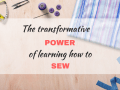 The transformative power of learning how to sew