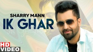 Ik Ghar Full Song Lyrics - Sharry Mann - Latest Punjabi Song