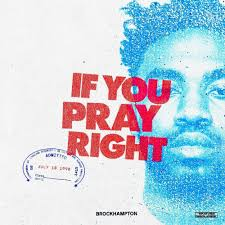 IF YOU PRAY RIGHT FULL SONG LYRICS - ALBUM GINGER BY BROCKHAMPTON