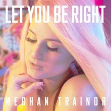 LET YOU BE RIGHT Full Song Lyrics - TREAT MYSELF - Meghan Trainor