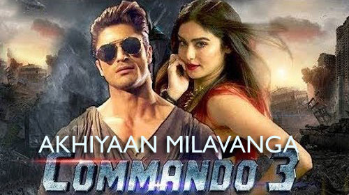 akhiyaan-milavanga-commando-3-song