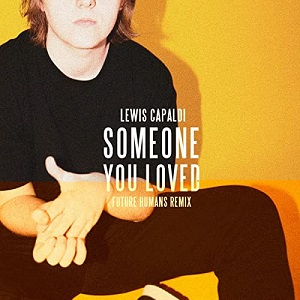 Someone You Loved Lyrics by Lewis Capaldi