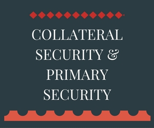 What is Collateral Security and Primary Security
