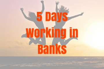 5 Days Working in Banks