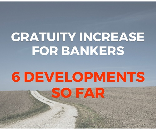 Gratuity Increase for Bankers – 6 Developments so far