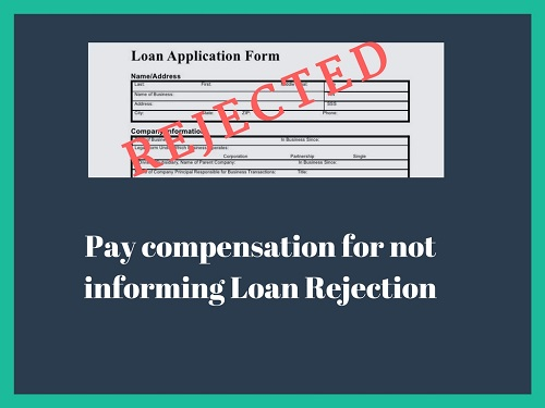 Bank to pay Rs.1 lac for not informing Rejection of Loan