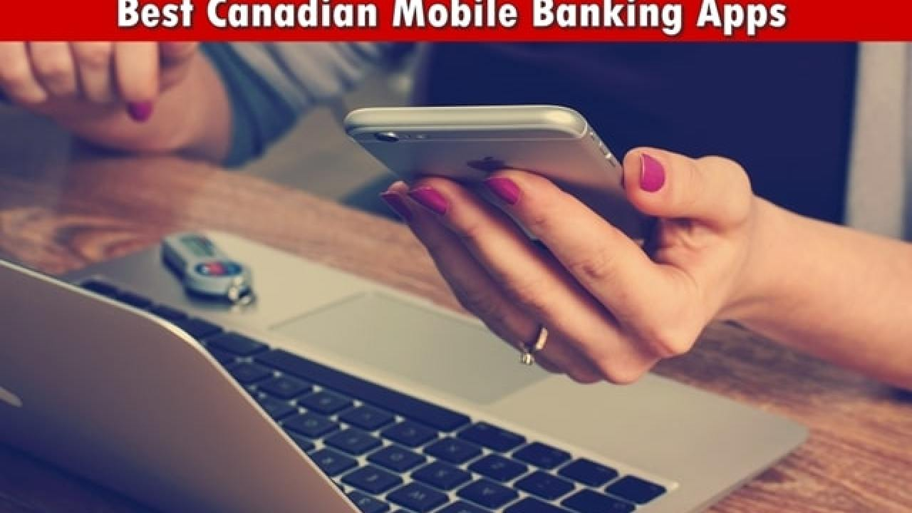 10 Best Canadian Mobile Banking Apps 2019 - Best Mobile