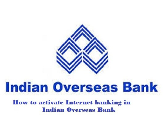 How to activate Internet banking in Indian Overseas Bank