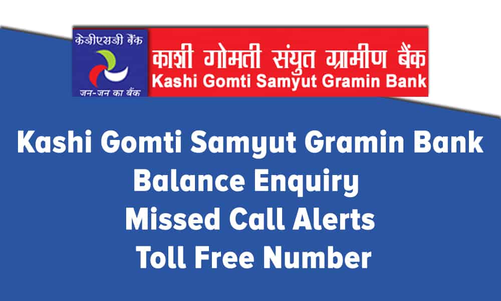 Kashi Gomti Samyut Gramin Bank Balance Enquiry Missed Call Alerts And Toll Free Number Banks Guide