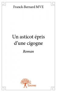 Franck-Bernard Mve_Un asticot epris d-une cigogne_ roman: Nouvelle bibliographie