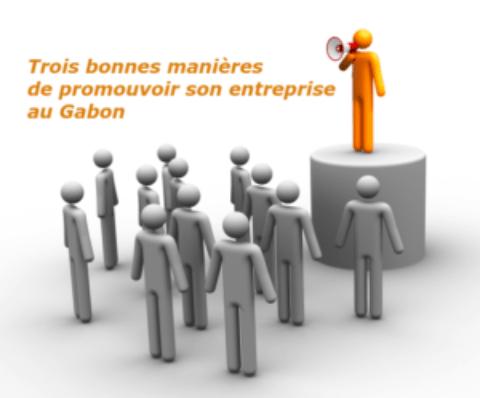 Comment faire la promotion de son entreprise au Gabon?