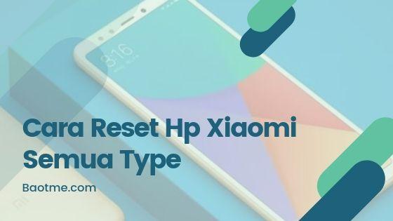 Cara Reset Hp Smartphone Xiaomi Semua Type
