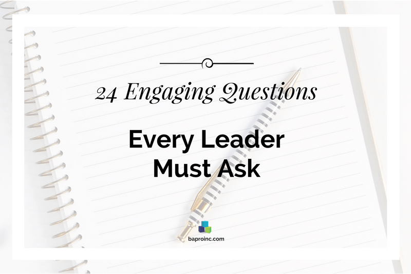 24 Engaging Questions Every Leader Must Ask | BA PRO, Inc.