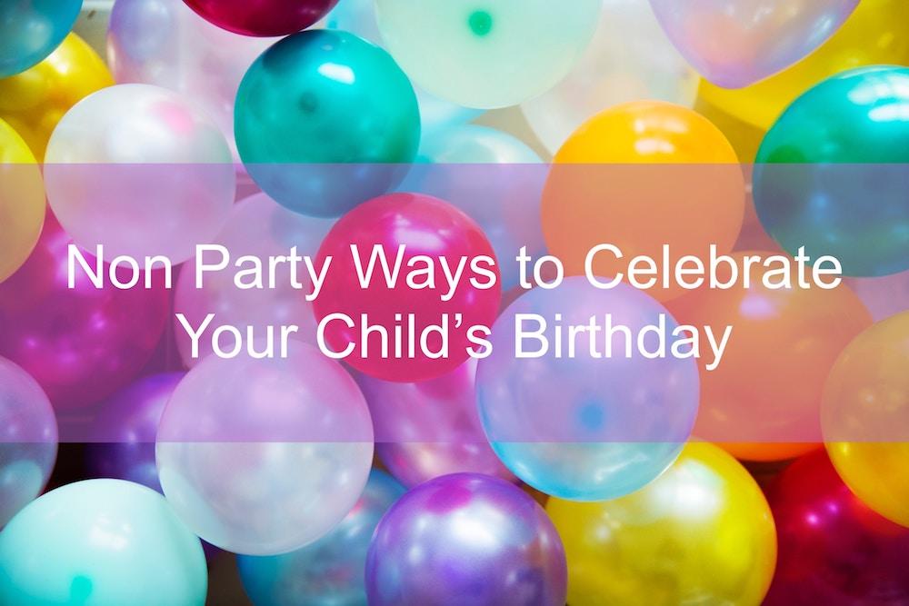 Non Party Ways to Celebrate Your Child's Birthday