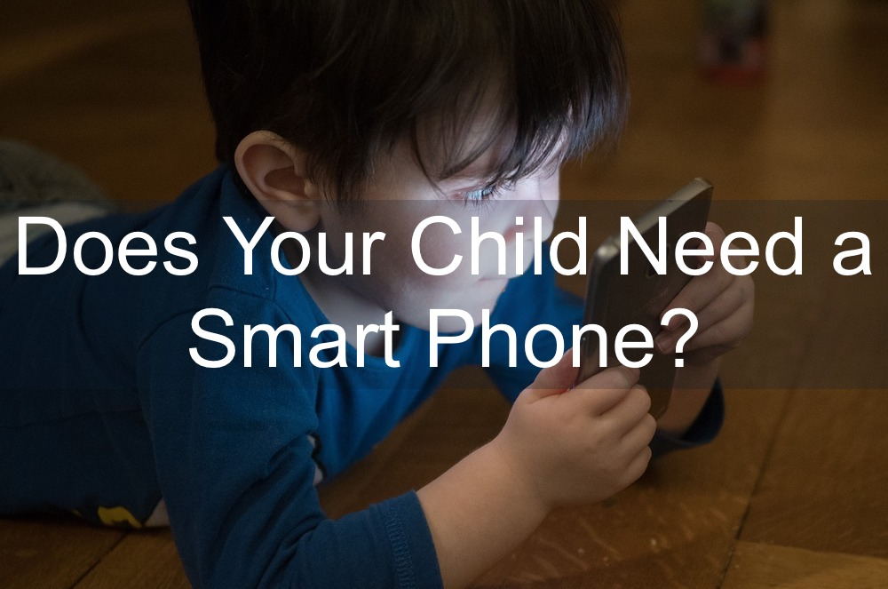 Does Your Child Need a Smart Phone?