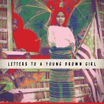 Letters to a Young Brown Girl and the brown girls who read this