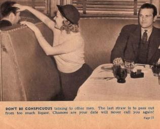 Non mettetevi in mostra parlando con altri uomini. L'ultima goccia è addormentarvi perché avete bevuto troppo. A quel punto è probabile che l'uomo non vi chiami per un nuovo appuntamento!