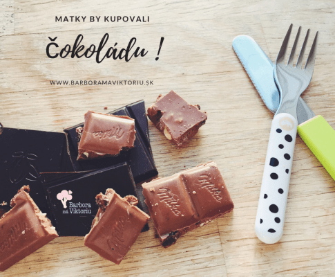 Čokoládu. Matky by kupovali čokoládu