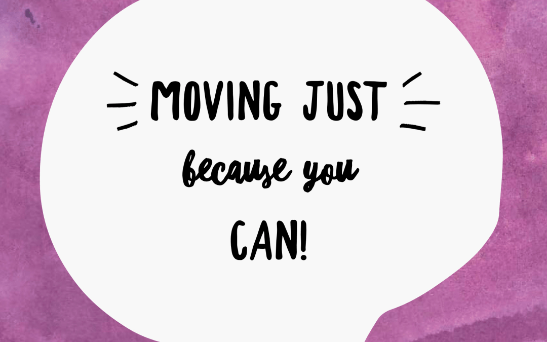 Moving Just Because You can!