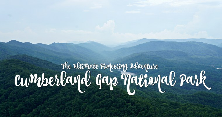 The Ultimate Pioneering Adventure: Cumberland Gap National Park
