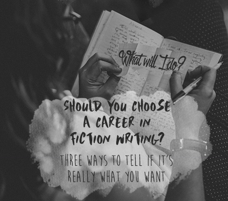 Should You Choose a Career in Writing Fiction? Three Ways to Tell if it's What You Really Want