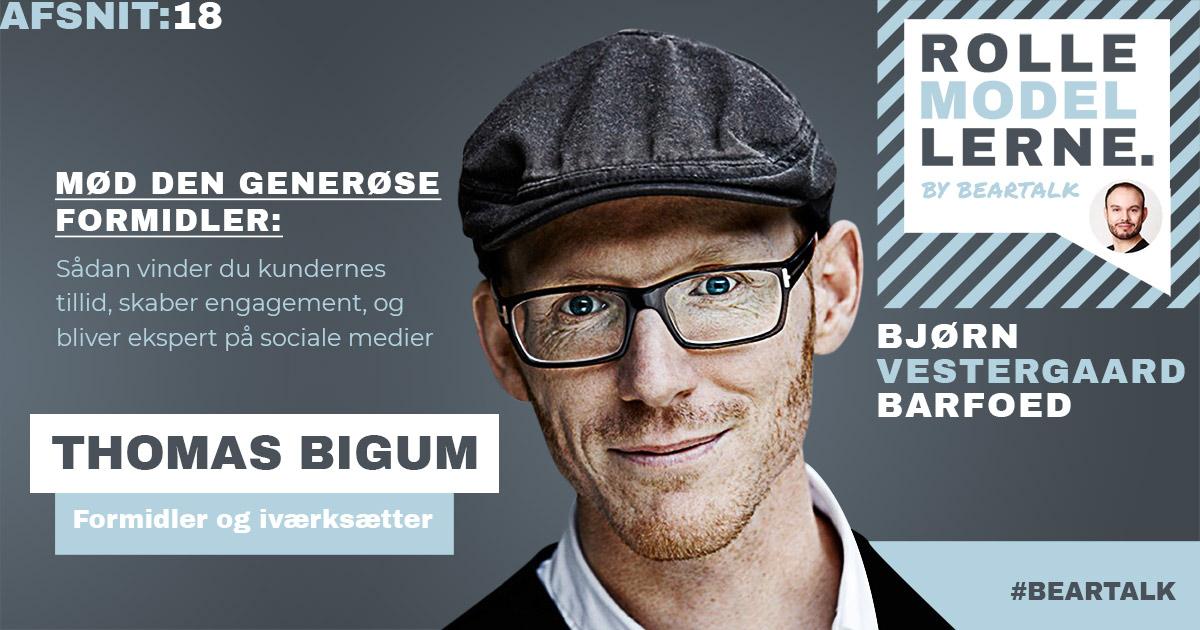 #18 Thomas Bigum – Mød den generøse formidler: Sådan vinder du kundernes tillid, skaber engagement, og bliver ekspert på sociale medier