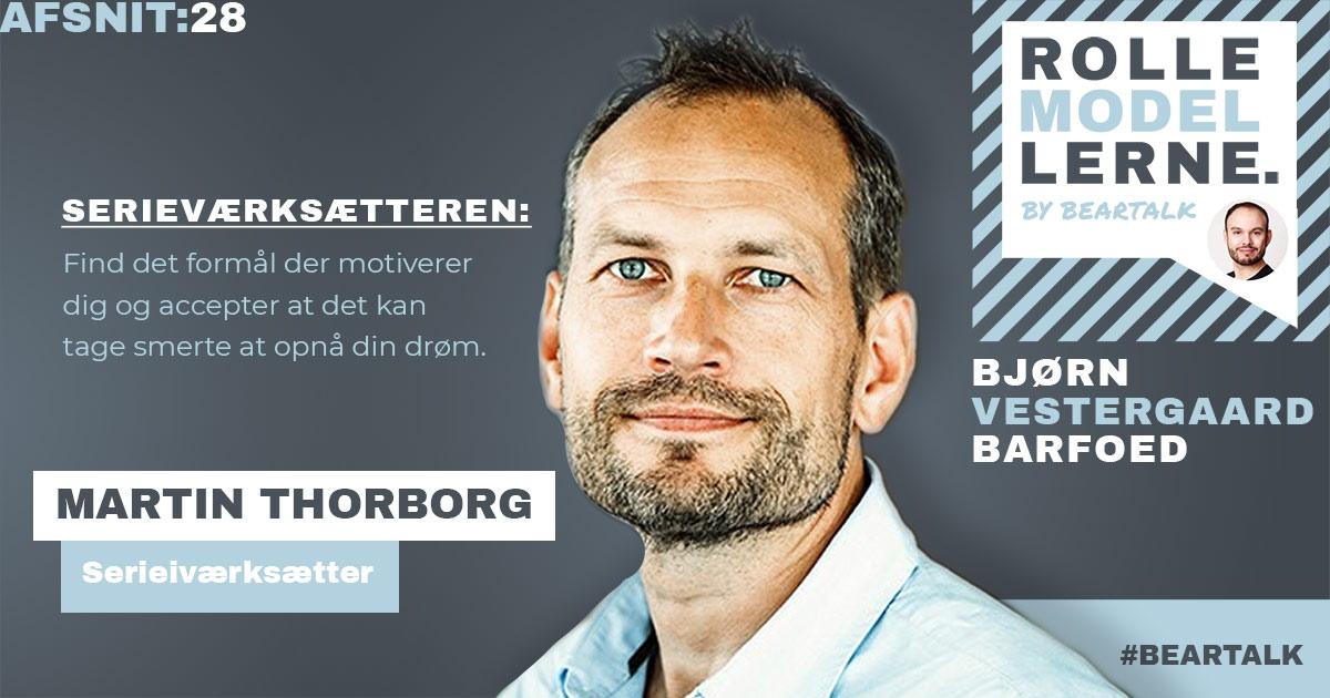 #28 Martin Thorborg – Serieværkætteren: Find det formå; der motiverer dig og accepter at det kan tage smerte at opnå din drøm.