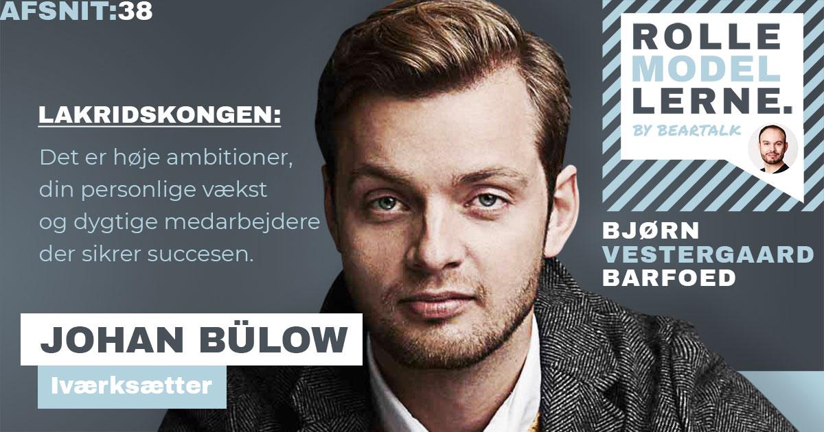 #38 Johan Bulow – Lakridskongen: Det er høje ambitioner, din personlige vækst og dygtige medarbejdere der sikrer succesen.