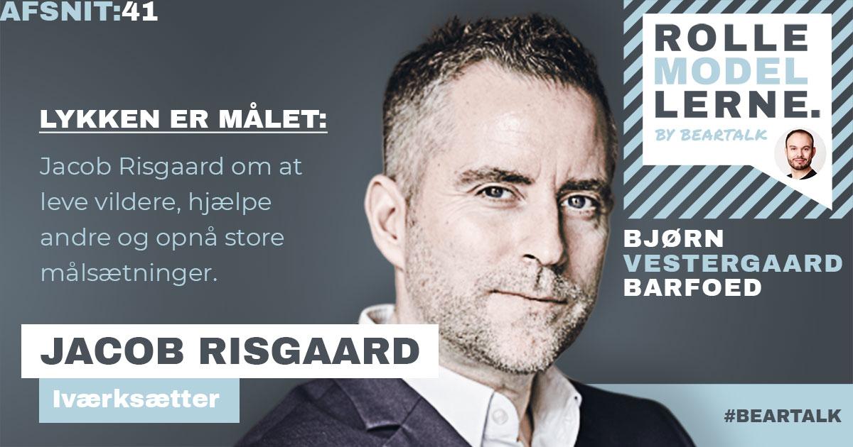 #41 Jacob Risgaard – Lykken er målet: Jacob Risgaard om at leve vildere, hjælpe andre og opnå store målsætninger