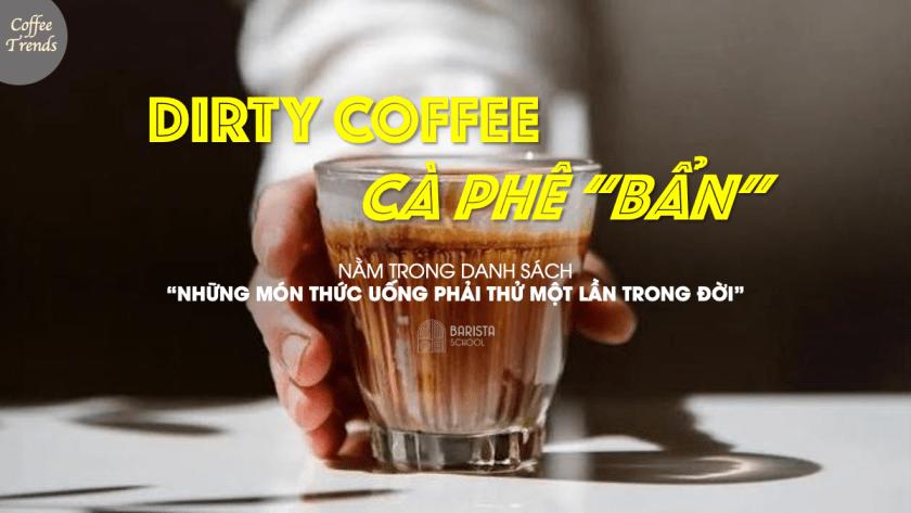 "dirty coffee - cà phê ""bẩn"""