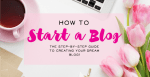 How to Start a Blog – The Step-By-Step Ultimate Guide