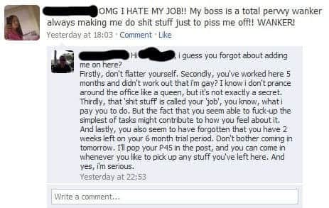 omg i hate my job my boss is a total wanker - fired. facebook