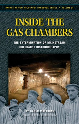 Inside the Gas Chambers: The Extermination of Mainstream Holocaust Historiography