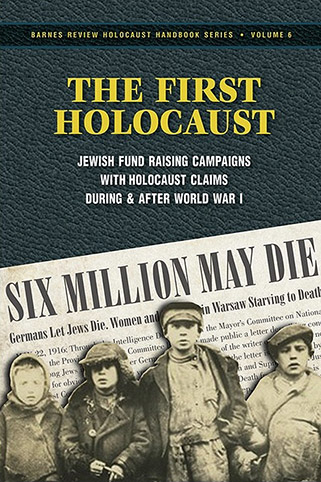 The First Holocaust: Jewish Fund Raising Campaigns with Holocaust Claims During and After World War One