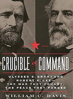 Crucible of Command: Ulysses S. Grant and Robert E. Lee—The War They Fought,the Peace They Forged