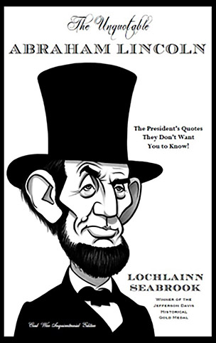 The Unquotable Abraham Lincoln: The President's Quotes They Don't Want You to Know!