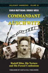 Commandant of Auschwitz: His Torture and His Forced Confessions